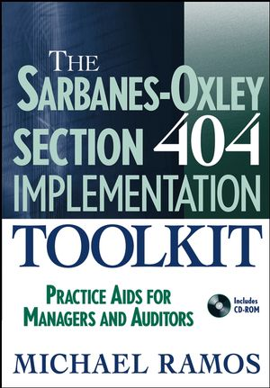 The Sarbanes-Oxley Section 404 Implementation Toolkit: Practice Aids for Managers and Auditors with CD ROM