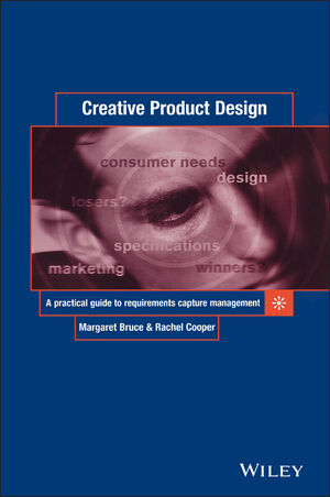 Creative Product Design: A Practical Guide to Requirements Capture Management
