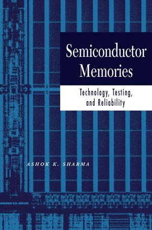 Semiconductor Memories: Technology, Testing, and Reliability