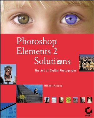 Photoshop<sup>&#174;</sup> Elements 2 Solutions: The Art of Digital Photography
