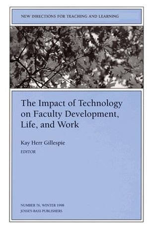 The Impact of Technology on Faculty Development, Life, and Work: New Directions for Teaching and Learning, Number 76
