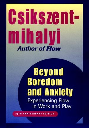 Beyond Boredom and Anxiety: Experiencing Flow in Work and Play, 25th Anniversary Edition