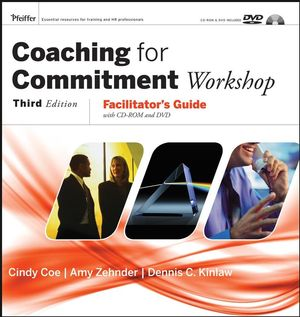 Coaching for Commitment Workshop: Facilitator's Guide with CD-ROM and DVD Collection, 3rd Edition