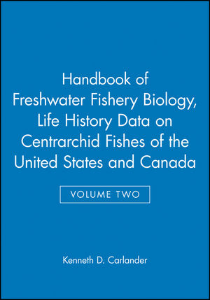 Handbook of Freshwater Fishery Biology, Volume Two, Life History Data on Centrarchid Fishes of the United States and Canada