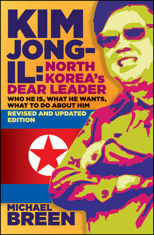 Kim Jong-Il, Revised and Updated: Kim Jong-il: North Korea s Dear Leader, Revised and Updated Edition (1118153804) cover image