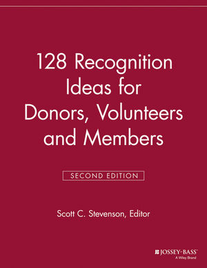 128 Recognition Ideas for Donors, Volunteers and Members, 2nd Edition