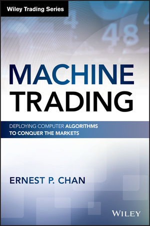 Machine Trading: Deploying Computer Algorithms to Conquer the Markets (1119219604) cover image
