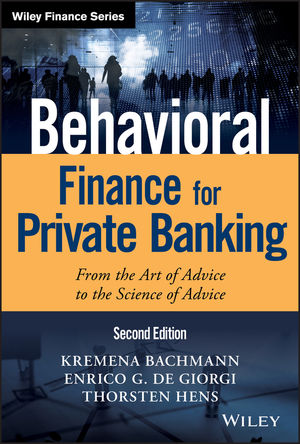 Behavioral Finance for Private Banking: From the Art of Advice to the Science of Advice, 2nd Edition