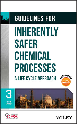 Guidelines for Inherently Safer Chemical Processes: A Life Cycle Approach, 3rd Edition