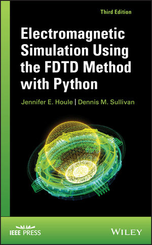 Electromagnetic Simulation Using the FDTD Method with Python, 3rd Edition