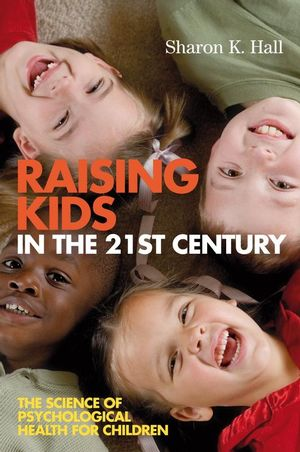 Raising Kids in the 21st Century: The Science of Psychological Health for Children (1444305204) cover image