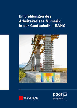 """Empfehlungen des Arbeitskreises """"""""Numerik in der Geotechnik"""""""" - EANG"""