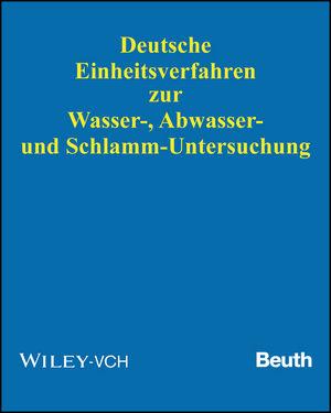 Deutsche Einheitsverfahren zur Wasser-, Abwasser- und Schlamm-Untersuchung: Physikalische, chemische, biologische und bakteriologische Verfahren. Aktuelles Grundwerk (Lieferung 1-98, Stand: April 2016)