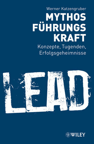 Mythos Führungskraft: Konzepte, Tugenden, Erfolgsgeheimnisse