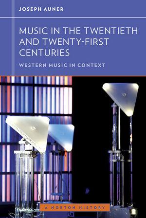 Music in the Twentieth and Twenty-First Centuries: Western Music in Context