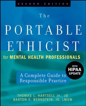 The Portable Ethicist for Mental Health Professionals: A Complete Guide to Responsible Practice, with HIPAA Update, 2nd Edition (0470140305) cover image