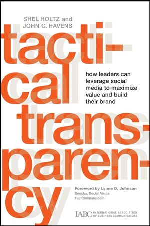 Book Cover Image for Tactical Transparency: How Leaders Can Leverage Social Media to Maximize Value and Build their Brand