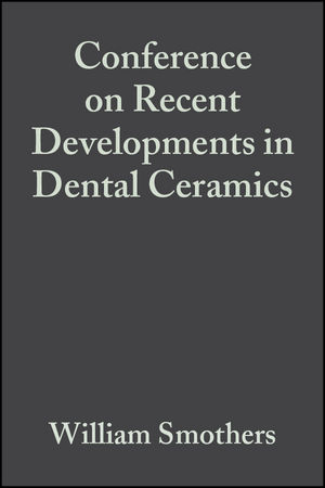 Conference on Recent Developments in Dental Ceramics, Volume 6, Issue 1/2