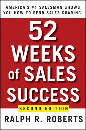 52 Weeks of Sales Success: America's #1 Salesman Shows You How to Send Sales Soaring, 2nd Edition