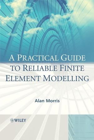 A Practical Guide to Reliable Finite Element Modelling (0470512105) cover image