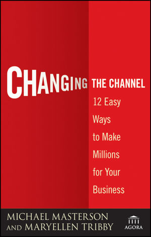 Changing the Channel: 12 Easy Ways to Make Millions for Your Business (0470538805) cover image