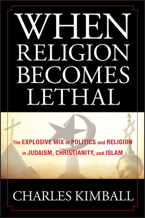 When Religion Becomes Lethal: The Explosive Mix of Politics and Religion in Judaism, Christianity, and Islam (0470581905) cover image
