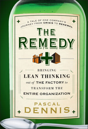 The Remedy: Bringing Lean Thinking Out of the Factory to Transform the Entire Organization (0470643005) cover image