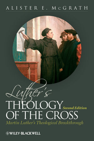 Luther's Theology of the Cross: Martin Luther's Theological Breakthrough, 2nd Edition