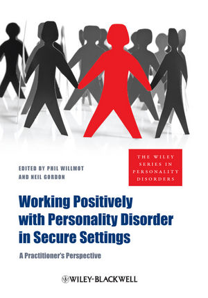 Working Positively with Personality Disorder in Secure Settings: A Practitioner's Perspective