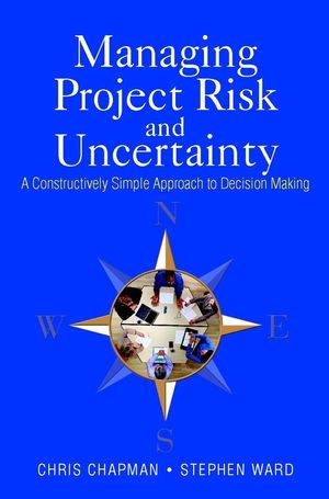 Managing Project Risk and Uncertainty: A Constructively Simple Approach to Decision Making (0470847905) cover image