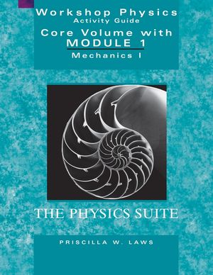 Workshop Physics Activity Guide, The Core Volume: Mechanics I: Kinematics and Newtonian Dynamics (Units 1-7), Module 1, 2nd Edition