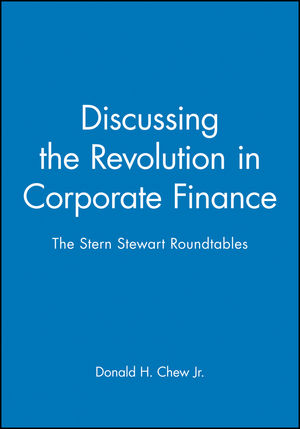 Discussing the Revolution in Corporate Finance: The Stern Stewart Roundtables