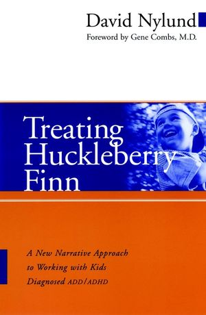 Treating Huckleberry Finn: A New Narrative Approach to Working With Kids Diagnosed ADD/ADHD