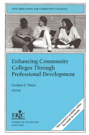 Enhancing Community Colleges Through Professional Development: New Directions for Community Colleges, Number 120