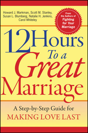 12 Hours to a Great Marriage: A Step-by-Step Guide for Making Love Last (0787968005) cover image