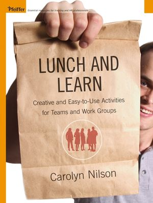 Lunch and Learn: Creative and Easy-to-Use Activities for Teams and Work Groups (0787981605) cover image