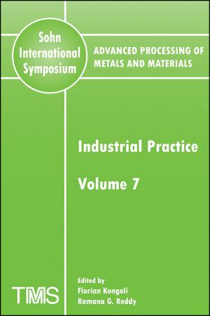 Advanced Processing of Metals and Materials (Sohn International Symposium), Volume 7, Industrial Practice