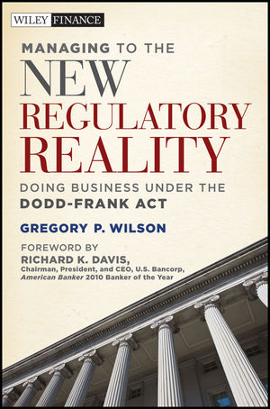 Managing to the New Regulatory Reality: Doing Business Under the Dodd-Frank Act (1118023005) cover image