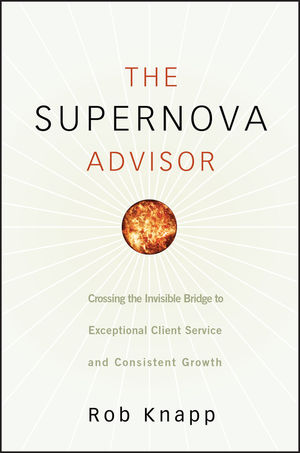 The Supernova Advisor: Crossing the Invisible Bridge to Exceptional Client Service and Consistent Growth (1118039505) cover image
