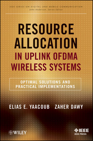 Resource Allocation in Uplink OFDMA Wireless Systems: Optimal Solutions and Practical Implementations (1118074505) cover image