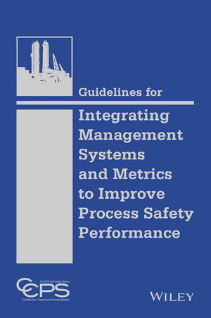 Guidelines for Integrating Management Systems and Metrics to Improve Process Safety Performance (1118795105) cover image