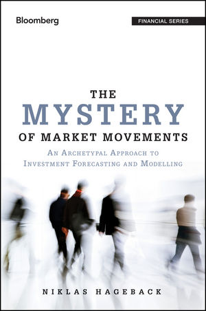 The Mystery of Market Movements: An Archetypal Approach to Investment Forecasting and Modelling (1118845005) cover image