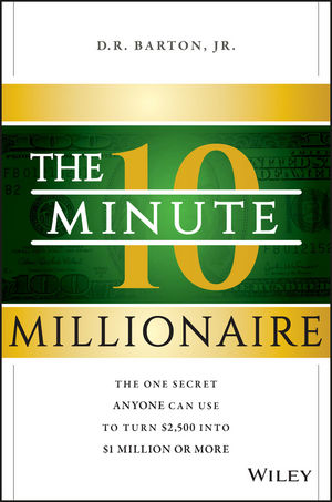 The 10-Minute Millionaire: The One Secret Anyone Can Use to Turn $2,500 into $1 Million or More (1118856805) cover image