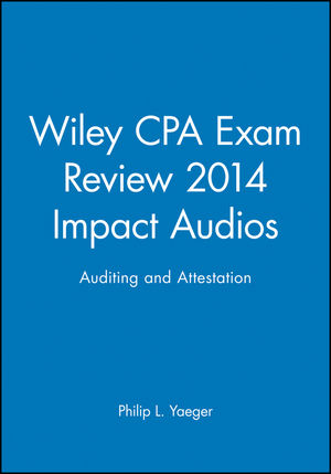 Wiley CPA Exam Review 2014 Impact Audios: Auditing and Attestation