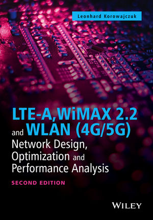 LTE-A, WiMAX 2.2 and WLAN (4G/5G): Network Design, Optimization and Performance Analysis, 2nd Edition