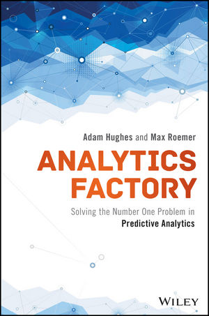 Analytics Factory: Solving the Number One Problem in Predictive Analytics