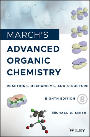 March's Advanced Organic Chemistry: Reactions, Mechanisms, and Structure, 8th Edition