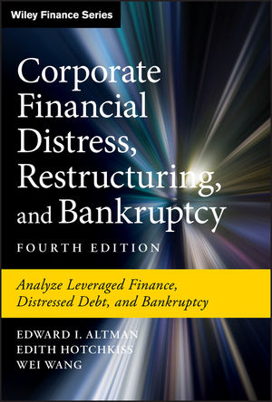 Corporate Financial Distress, Restructuring, and Bankruptcy: Analyze Leveraged Finance, Distressed Debt, and Bankruptcy, 4th Edition