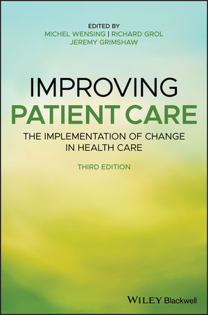 Improving Patient Care: The Implementation of Change in Health Care, 3rd Edition