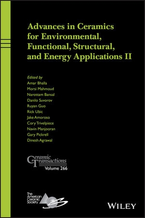 Advances in Ceramics for Environmental, Functional, Structural, and Energy Applications II, Ceramic Transactions, Volume 266